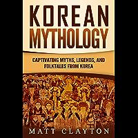 Korean Mythology: Captivating Myths, Legends, and Folktales from Korea (English Edition)