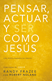 Pensar, actuar, ser como Jesús: Llegar a ser una nueva persona en Cristo (Spanish Edition)