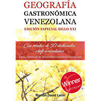 GEOGRAFÍA GASTRONÓMICA VENEZOLANA. EDICIÓN ESPECIAL SIGLO XXI: Con recetas de 30 destacados chefs venezolanos (Spanish…