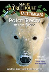 Polar Bears and the Arctic: A Nonfiction Companion to Magic Tree House #12: Polar Bears Past Bedtime (Magic Tree House: Fact Trekker Book 16) Kindle Edition