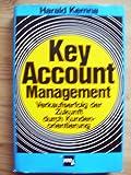 Key Account Management - Verkaufserfolg der Zukunft durch Kundenorientierung