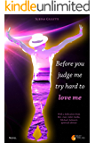 Before you judge me try hard to love me