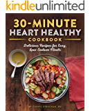 30-Minute Heart Healthy Cookbook: Delicious Recipes for Easy, Low-Sodium Meals