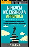 Ninguém Me Ensinou a Aprender: Como revelar o seu potencial de aprendizagem e tornar-se insuperável (Portuguese Edition)