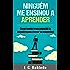 Ninguém Me Ensinou a Aprender: Como revelar o seu potencial de aprendizagem e tornar-se insuperável