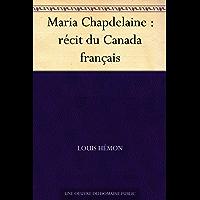 Maria Chapdelaine : récit du Canada français (French Edition)