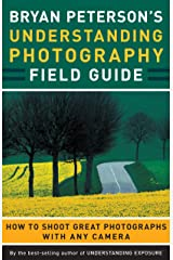 Bryan Peterson's Understanding Photography Field Guide: How to Shoot Great Photographs with Any Camera Paperback