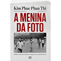 A menina da foto: Minhas memórias: do horror da guerra ao caminho da paz