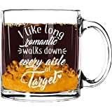 """""""I Like Long Romantic Walks at Target"""" - Perfect Gift for Her! 13oz Glass Coffee Mug, Made in USA - by Salty & Sweet (1, Romantic Walks at Target)"""