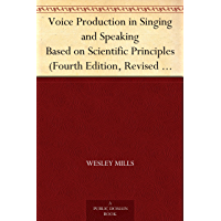Voice Production in Singing and Speaking Based on Scientific Principles (Fourth Edition, Revised and Enlarged) (English Edition)