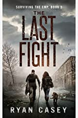 The Last Fight: A Post Apocalyptic EMP Thriller (Surviving the EMP Book 3) Kindle Edition