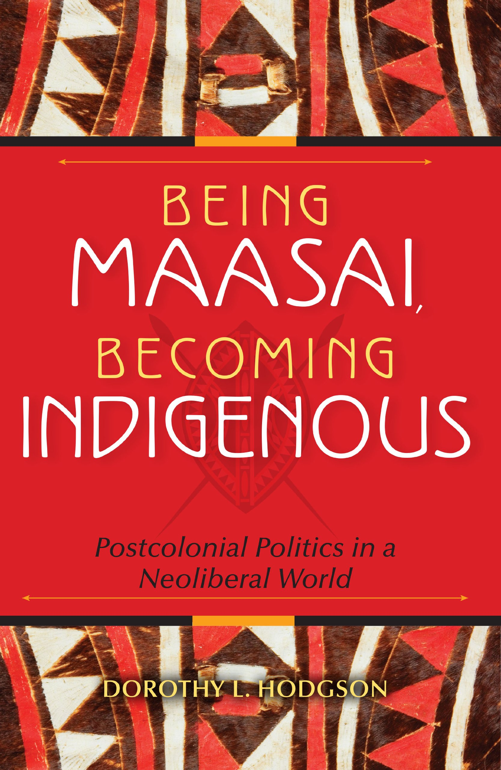 Being Maasai, Becoming Indigenous: Postcolonial Politics in a Neoliberal  World: Dorothy L. Hodgson: 9780253223050: Amazon.com: Books