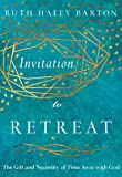 Invitation to Retreat: The Gift and Necessity of Time Away with God (Transforming Resources)