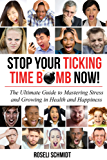 Stop Your Ticking Time Bomb Now!: The Ultimate Guide to Mastering Sress and Growing in Health and Happiness. (English Edition)