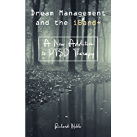 Dream Management and the iBand+: A New Addition to PTSD Therapy (English Edition)