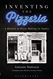 Inventing the Pizzeria: A History of Pizza Making in Naples