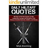 Daily Military Quotes: 365 Days of the Best Quotes on War, Leadership, Courage and Discipline From History's Greatest Generals, Soldiers, and Heroes. (Quotes for Soldiers, Daily Quotes, Motivation)