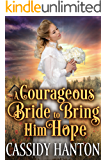 A Courageous Bride to Bring Him Hope: A Historical Western Romance Book