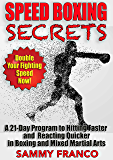 Speed Boxing Workout Secrets: A 21-Day Program to Hitting Faster and Reacting Quicker in Boxing and Mixed Martial Arts