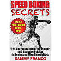Speed Boxing Workout Secrets: A 21-Day Program to Hitting Faster and Reacting Quicker in Boxing and Mixed Martial Arts (English Edition)