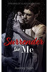 Surrender to Me (Dreams of Glass Book 2) Kindle Edition