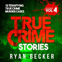 True Crime Stories, Volume 4: 12 Terrifying True Crime Murder Cases (List of Twelve)