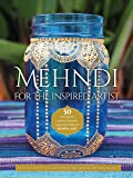 Mehndi for the Inspired Artist: 50 contemporary