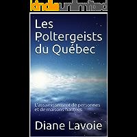 Les Poltergeists du Québec: L'assainissement de personnes et de maisons hantées (French Edition)