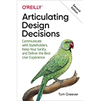 Articulating Design Decisions: Communicate with Stakeholders, Keep Your Sanity, and Deliver the Best User Experience