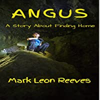 Angus (A Story About Finding Home): The Angus McGuire Series, Book 1