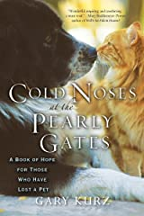 Cold Noses At The Pearly Gates: A Book of Hope for Those Who Have Lost a Pet Paperback