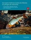 Los peces dulceacuícolas de México en peligro de extinción