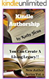 Kindle Authorship: You Can Create A Living Legacy !! (New Author Series Book 2)