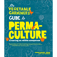The Vegetable Gardener's Guide to Permaculture: Creating an Edible Ecosystem (English Edition)