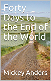 Forty Days to the End of the World