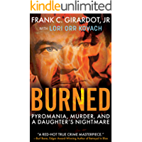 BURNED: Pyromania, Murder, and A Daughter's Nightmare (English Edition)