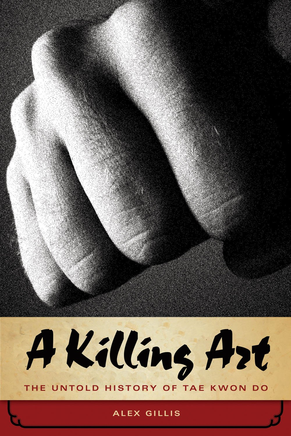 A Killing Art The Untold History Of Tae Kwon Do Alex