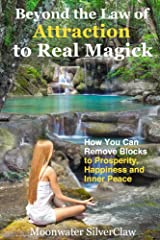 Beyond the Law of Attraction to Real Magic: How You Can Remove Blocks to Prosperity, Happiness and Inner Peace Kindle Edition