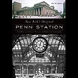 New York's Original Penn Station: The Rise and Tragic Fall of an American Landmark (Landmarks)