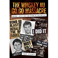 The Whiskey Au Go Go Massacre: Murder, Arson and the Crime of the Century