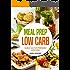 Meal Prep Low Carb - Leckere Low Carb Mahlzeiten vorbereiten: Gesunde und einfache Low Carb Rezepte vorbereiten, mitnehmen und Zeit sparen für Alltag, Beruf, Sport und Diät (mit Rezeptbildern)