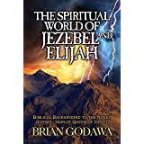 The Spiritual World of Jezebel and Elijah: Biblical Background to the Novel Jezebel: Harlot Queen of Israel (Chronicles of th