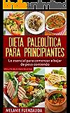 Dieta Paleolítica para Principiantes: Lo Esencial para Comenzar a Bajar de Peso COMIENDO (Incluye Deliciosas Recetas): (Como adelgazar de forma saludable y fácil) (Spanish Edition)