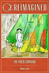 Oz Reimagined: The Veiled Shanghai Kindle Edition