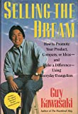 Selling the Dream: How to Promote Your Product, Company or Ideas and Make a Difference Using Everyday Evangelism