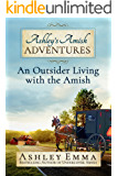 Ashley's Amish Adventures: An Outsider Living With the Amish, Book 1 (includes 25+ rare photos of inside the Amish community and letters from the author's Amish friends!)