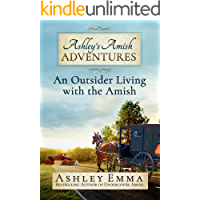 Ashley's Amish Adventures: An Outsider Living with the Amish, Book 1: A true story including 25+ photos