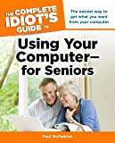 The Complete Idiot's Guide to Using Your Computer - for Seniors (Complete Idiot's Guides (Computers))