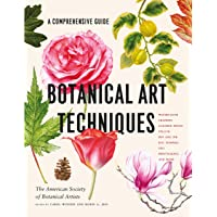 Botanical Art Techniques: A Comprehensive Guide to Watercolor, Graphite, Colored Pencil, Vellum, Pen and Ink, Egg…
