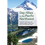 Day Hikes in the Pacific Northwest: 90 Favorite Trails, Loops, and Summit Scrambles within a Few Hours of Portland and Seattl